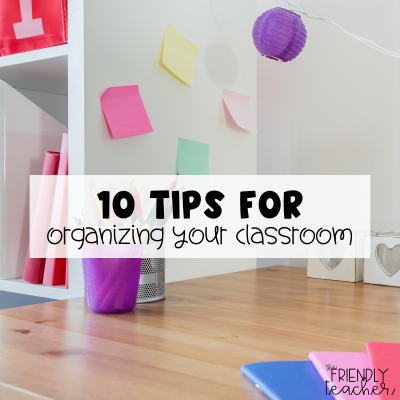 10 Tips for organizing your classroom at the end of the year