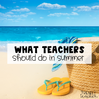 What should a teacher do in the summer?